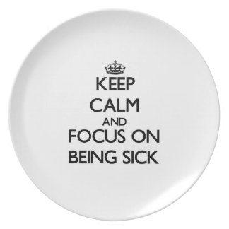 Keep Calm and focus on Being Sick Party Plate