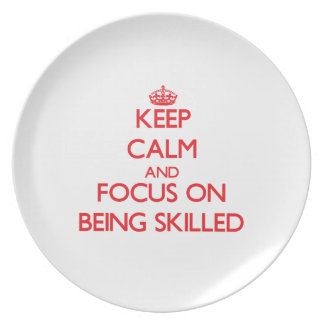 Keep Calm and focus on Being Skilled Dinner Plates
