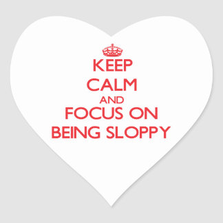 Keep Calm and focus on Being Sloppy Heart Stickers