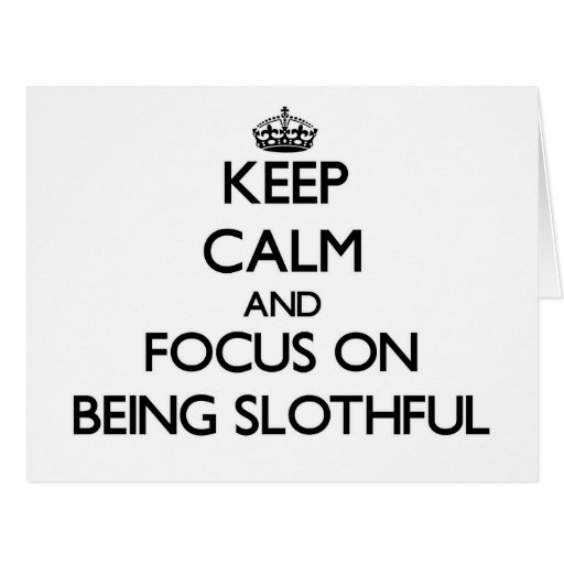 Keep Calm and focus on Being Slothful Greeting Cards