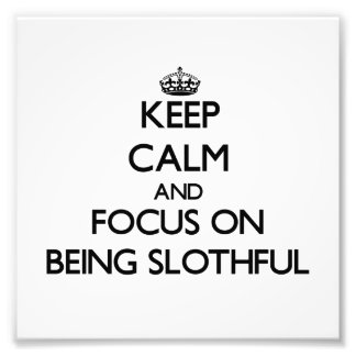 Keep Calm and focus on Being Slothful Photo Art