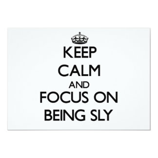 """Keep Calm and focus on Being Sly 5"""" X 7"""" Invitation Card"""