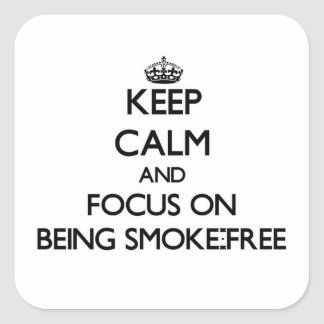 Keep Calm and focus on Being Smoke-Free Square Sticker