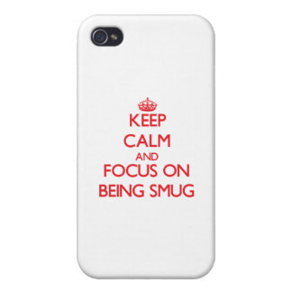 Keep Calm and focus on Being Smug iPhone 4/4S Covers