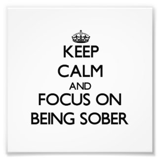 Keep Calm and focus on Being Sober Art Photo