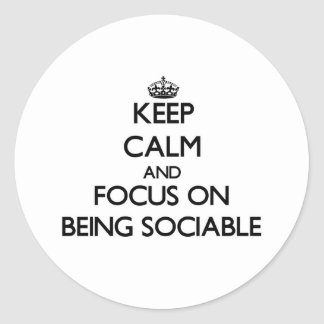 Keep Calm and focus on Being Sociable Classic Round Sticker