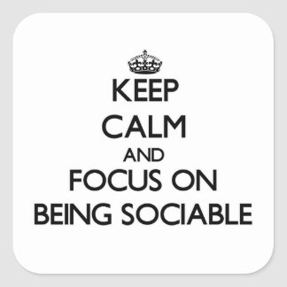 Keep Calm and focus on Being Sociable Square Sticker