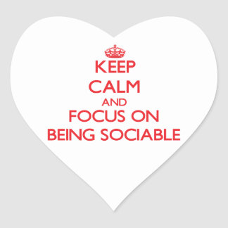 Keep Calm and focus on Being Sociable Heart Sticker
