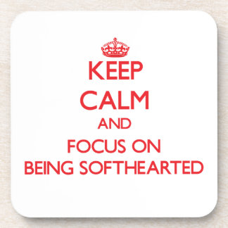 Keep Calm and focus on Being Softhearted Drink Coaster