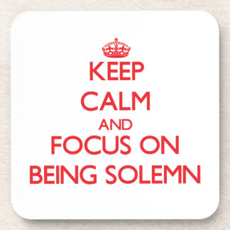 Keep Calm and focus on Being Solemn Drink Coasters