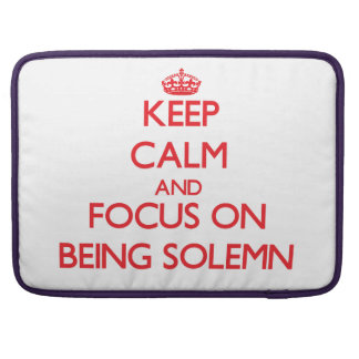 Keep Calm and focus on Being Solemn Sleeve For MacBook Pro
