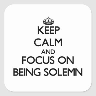 Keep Calm and focus on Being Solemn Square Stickers