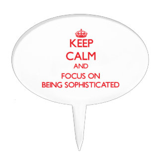 Keep Calm and focus on Being Sophisticated Cake Topper