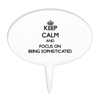 Keep Calm and focus on Being Sophisticated Cake Toppers