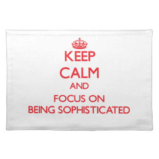 Keep Calm and focus on Being Sophisticated Place Mat