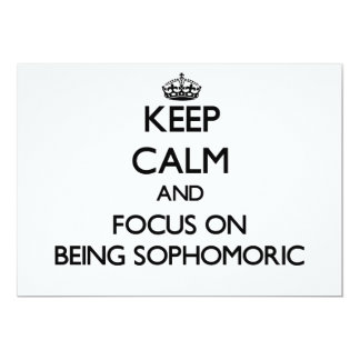 Keep Calm and focus on Being Sophomoric 5x7 Paper Invitation Card