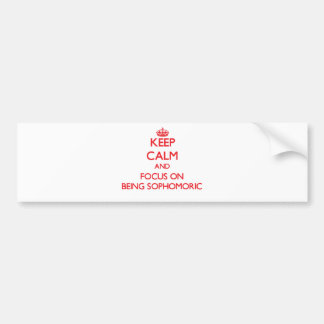 Keep Calm and focus on Being Sophomoric Car Bumper Sticker