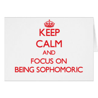 Keep Calm and focus on Being Sophomoric Greeting Card