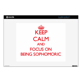 Keep Calm and focus on Being Sophomoric Skin For Laptop