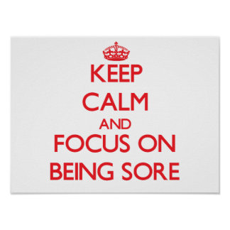 Keep Calm and focus on Being Sore Posters