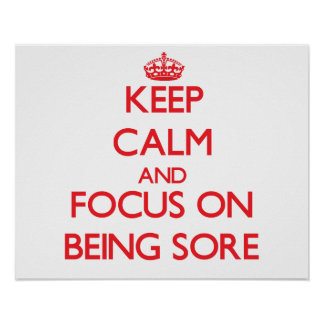 Keep Calm and focus on Being Sore Print