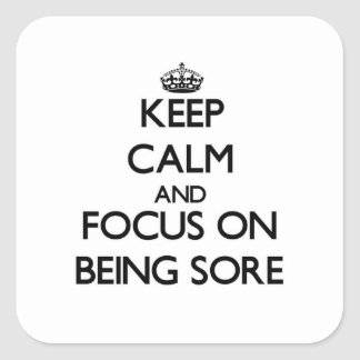 Keep Calm and focus on Being Sore Stickers