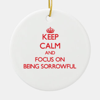 Keep Calm and focus on Being Sorrowful Double-Sided Ceramic Round Christmas Ornament