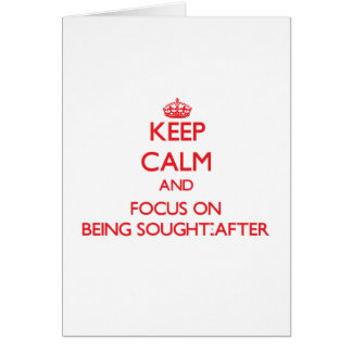 Keep Calm and focus on Being Sought-After Greeting Card