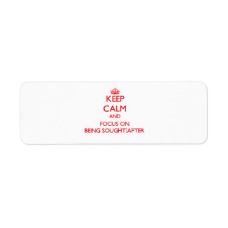 Keep Calm and focus on Being Sought-After Return Address Label