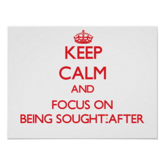 Keep Calm and focus on Being Sought-After Poster