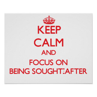 Keep Calm and focus on Being Sought-After Posters