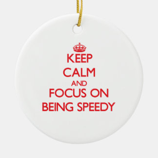 Keep Calm and focus on Being Speedy Ornaments