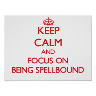 Keep Calm and focus on Being Spellbound Poster