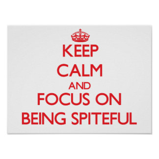 Keep Calm and focus on Being Spiteful Print