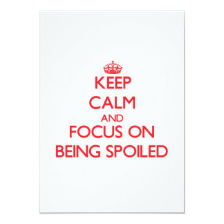 """Keep Calm and focus on Being Spoiled 5"""" X 7"""" Invitation Card"""