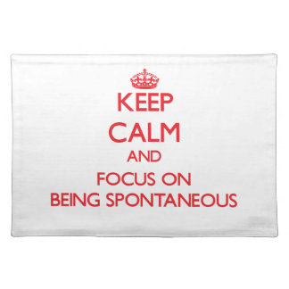 Keep Calm and focus on Being Spontaneous Place Mats
