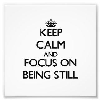 Keep Calm and focus on Being Still Photograph