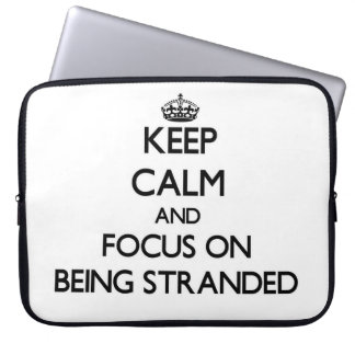 Keep Calm and focus on Being Stranded Laptop Sleeve
