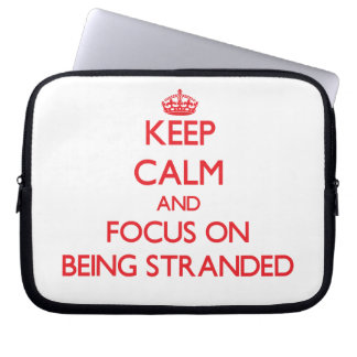 Keep Calm and focus on Being Stranded Laptop Sleeves