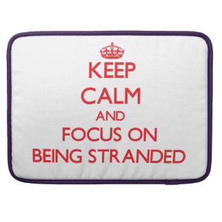 Keep Calm and focus on Being Stranded Sleeves For MacBook Pro