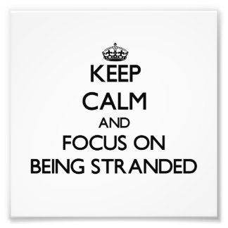 Keep Calm and focus on Being Stranded Photo Print