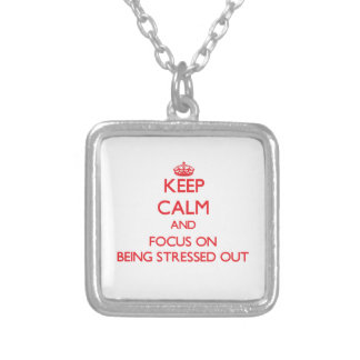 Keep Calm and focus on Being Stressed Out Necklace