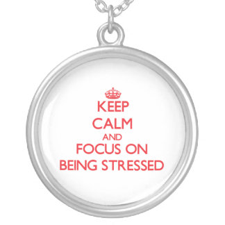 Keep Calm and focus on Being Stressed Pendant