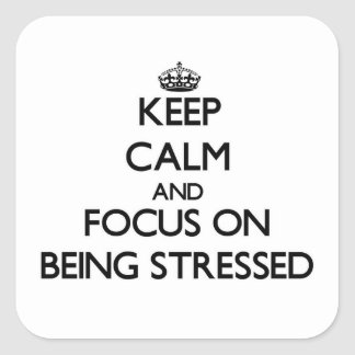 Keep Calm and focus on Being Stressed Square Sticker