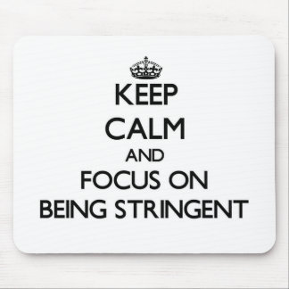 Keep Calm and focus on Being Stringent Mouse Pad