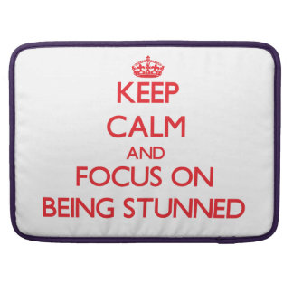 Keep Calm and focus on Being Stunned Sleeve For MacBook Pro
