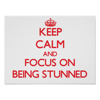 Keep Calm and focus on Being Stunned Poster