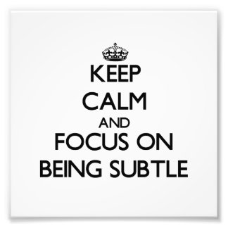 Keep Calm and focus on Being Subtle Art Photo