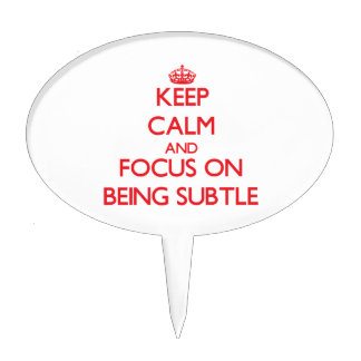 Keep Calm and focus on Being Subtle Cake Toppers