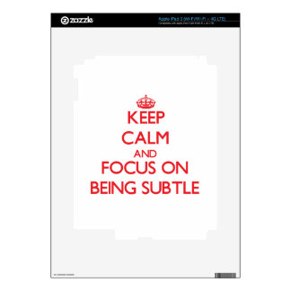 Keep Calm and focus on Being Subtle iPad 3 Decals